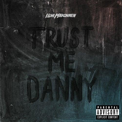 Trust Me Danny de ILoveMakonnen
