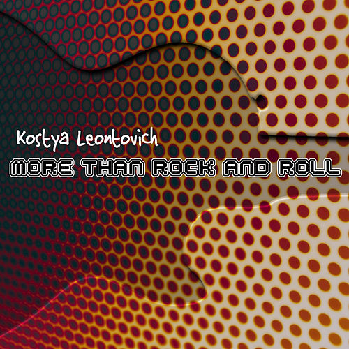 More Than Rock and Roll - Single by Kostya Leontovich