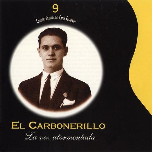 Grandes Clásicos del Cante Flamenco, Vol. 9: La Voz Atormentada de El Carbonerillo