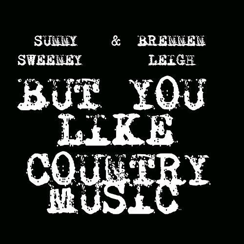 But You Like Country Music von Sunny Sweeney