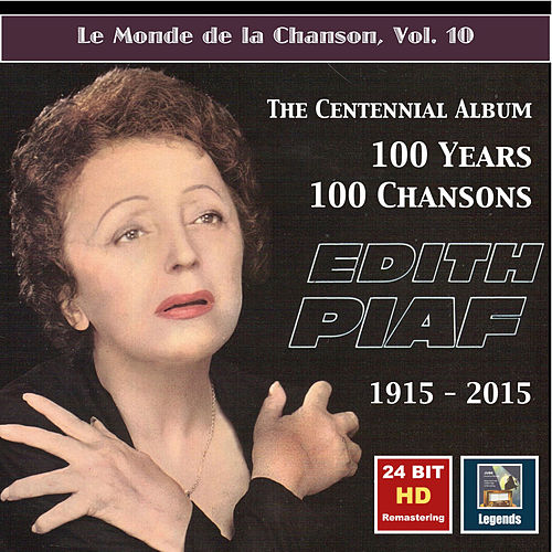 Le monde de la chanson, Vol. 10: Edith Piaf – The Centennial Album – 100 Years, 100 Chansons (24 Bit HD Remastering 2015) de Edith Piaf