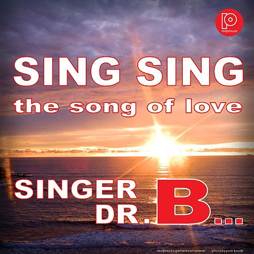Sing Sing the Song of Love by Singer Dr. B...