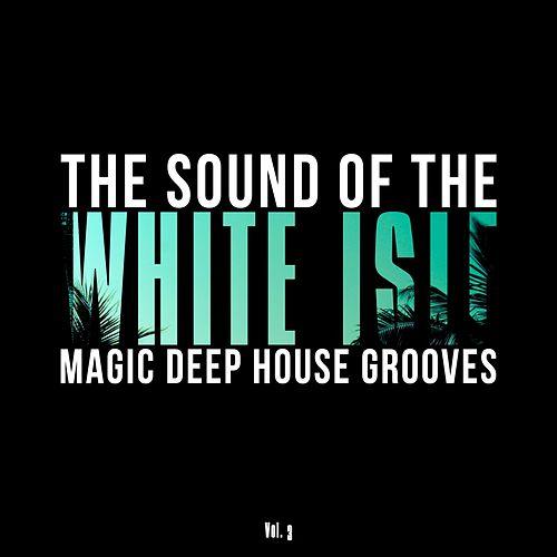The Sound of the White Isle, Vol. 3 (Magic Deep House Grooves) by Various Artists