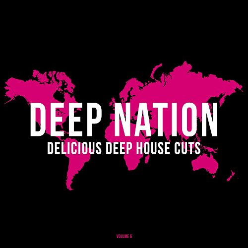 Deep Nation, Vol. 6 (Delicious Deep House Cuts) by Various Artists