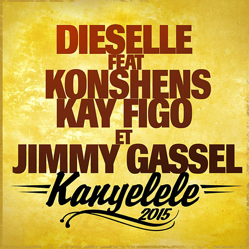 Kanyelele 2015 (feat. Konshens & Kay Figo) [Radio Edit] - Single by Dieselle