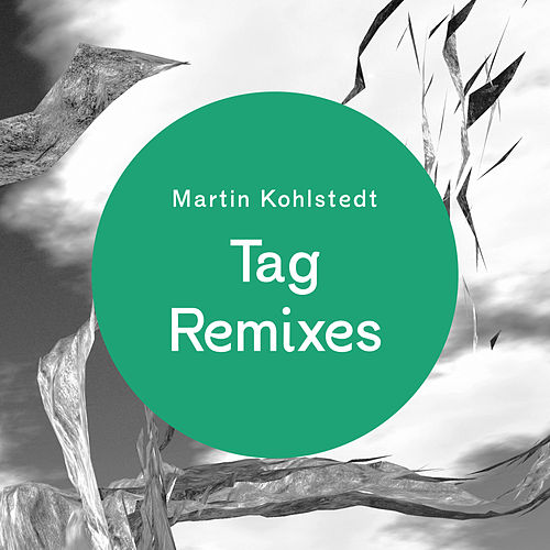 Tag Remixes by Martin Kohlstedt