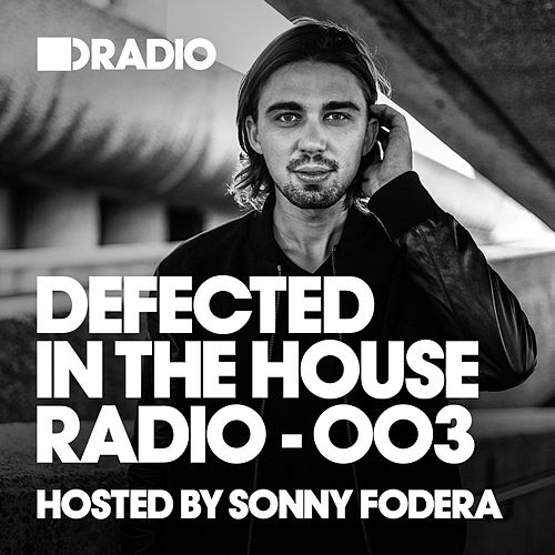 Defected In The House Radio Show: Episode 003 (hosted by Sonny Fodera) by Defected Radio