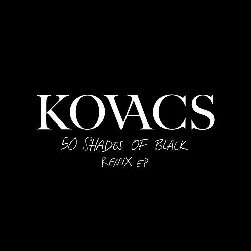 50 Shades Of Black (Remix EP) von Kovacs