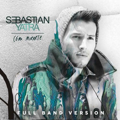 Como Mirarte (Full Band Version) de Sebastián Yatra