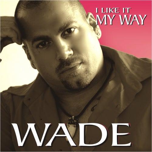 I Like It My Way von Wade