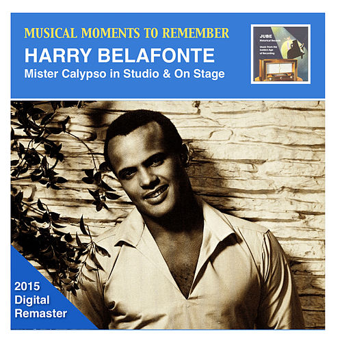 Musical Moments to Remember: Harry Belafonte – Mister Calypso in Studio & On Stage (2015 Digital Remaster) de Harry Belafonte