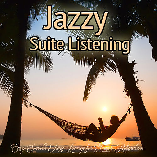 Jazzy Suite Listening - Easy Smooth Jazz Lounge for Unique Relaxation von Various Artists