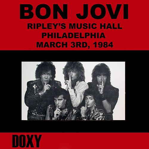 Ripley's Music Hall, Philadelphia, March 3rd, 1984 (Doxy Collection, Remastered, Live on Fm Broadcasting) by Bon Jovi