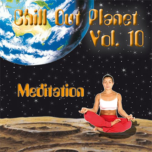 Chill Out Planet, Vol. 10 (Meditation) di Morgana