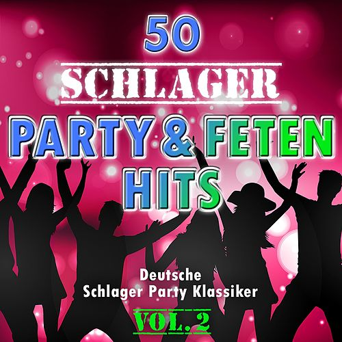 50 Schlager Party - und Fetenhits, Vol. 2 (Deutsche Partyschlager - Klassiker) by Various Artists