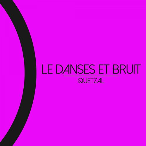 Quetzal by Le Danses Et Bruit