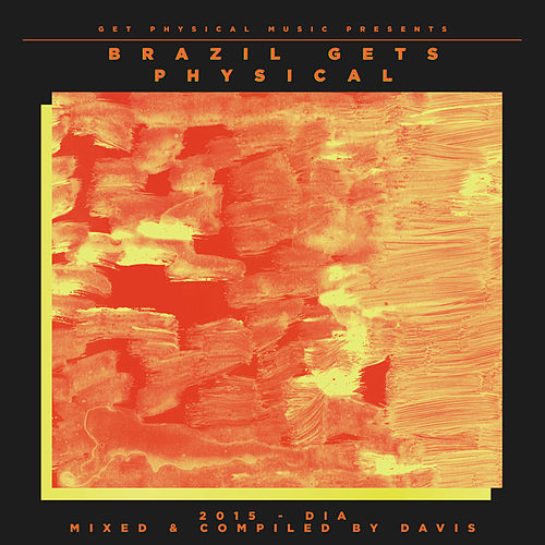 Get Physical Music Presents: Brazil Gets Physical 2015 - Mixed & Compiled by Davis von Various Artists