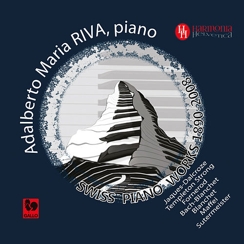 Swiss Piano Works: Jaques-Dalcroze - Templeton Strong - Fornerod - Blanchet - Maffei - Sutermeister by Adalberto Maria Riva