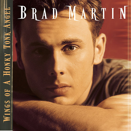 Wings Of A Honky Tonk Angel by Brad Martin