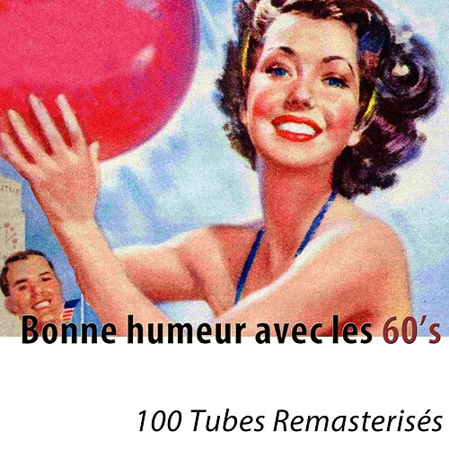 Bonne humeur avec les 60's (100 tubes remasterisés) by Various Artists