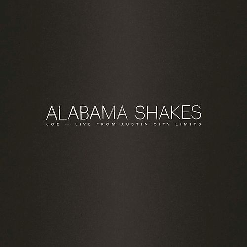 Joe (Live from Austin City Limits) - Single by Alabama Shakes