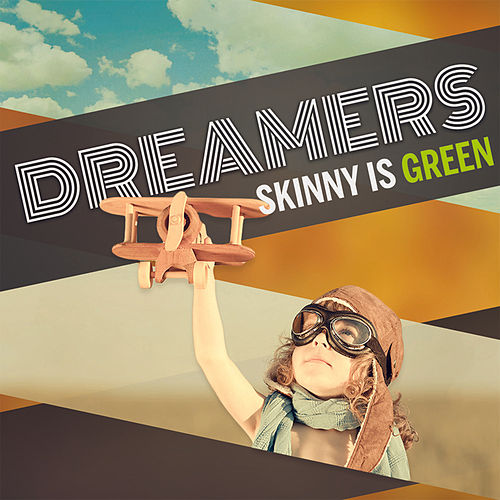 Dreamers by Skinny Is Green