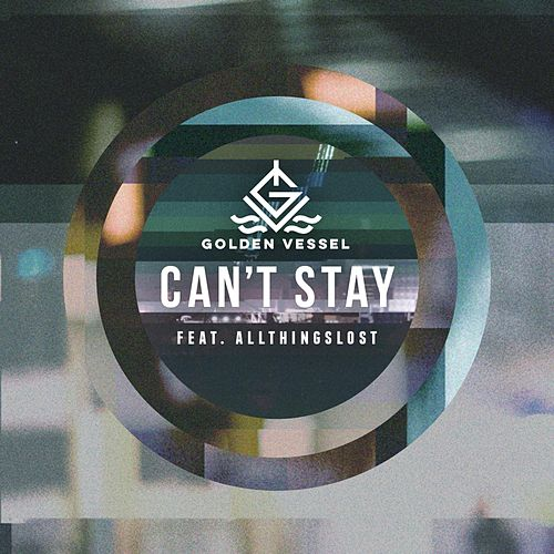 Can't Stay (feat. Allthingslost) von Golden Vessel