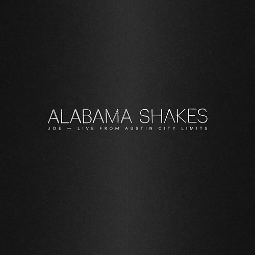 Joe (Live from Austin City Limits) von Alabama Shakes