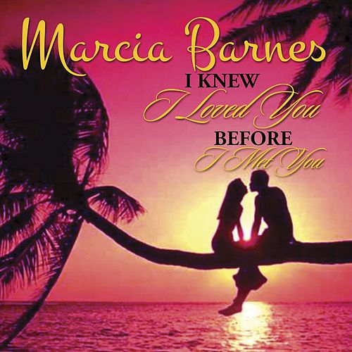 I Knew I Loved You Before I Met You - Single de Marcia Barnes