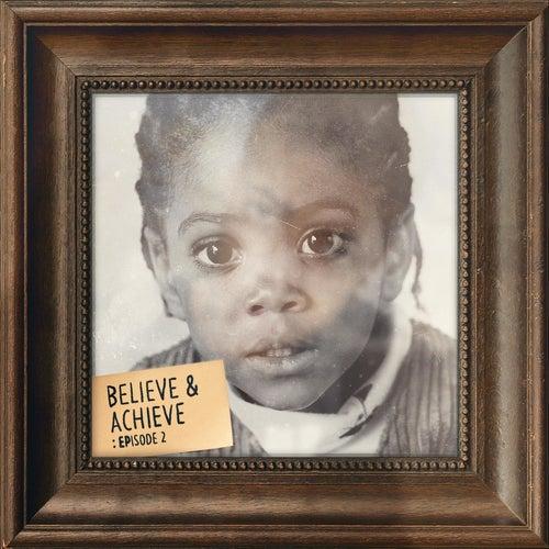 Believe & Achieve: Episode 2 by Chip