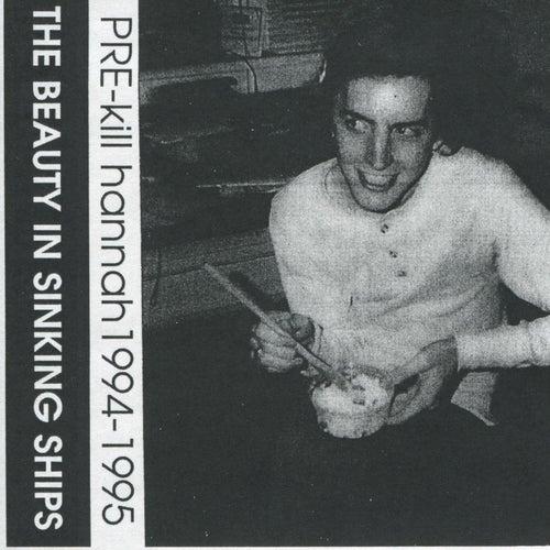 The Beauty in Sinking Ships (Pre-Kill Hannah Recordings 1994-1995) by Kill Hannah