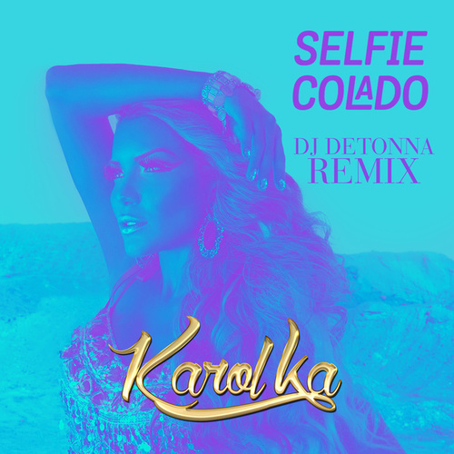 Selfie Colado (DJ Detonna Remix) de Karol Ka