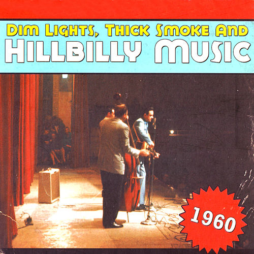 Dim Lights, Thick Smoke & Hillbilly Music 1960 by Various Artists