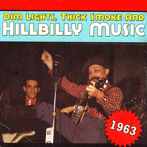 Dim Lights, Thick Smoke & Hillbilly Music 1963 de Various Artists