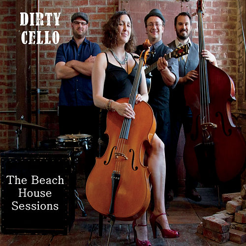 The Beach House Sessions by Dirty Cello