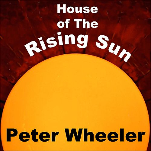 House of the Rising Sun de Peter Wheeler
