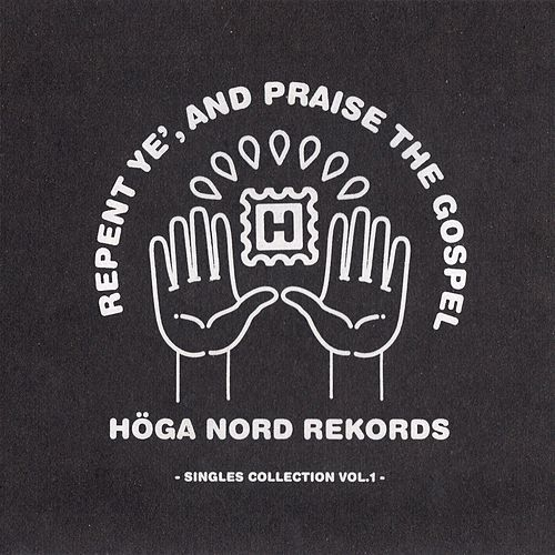 Repent Ye' And Praise The Gospel - Höga Nord Rekords Singles Collection Vol.1 by Various Artists