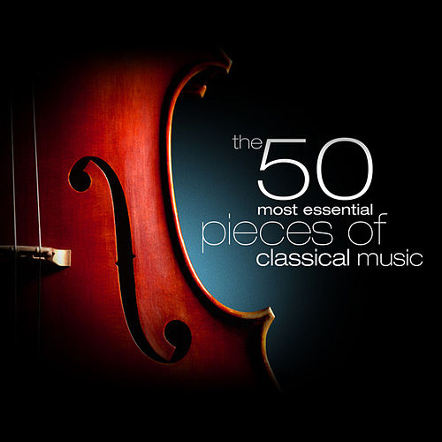 The 50 Most Essential Pieces of Classical Music by Various Artists