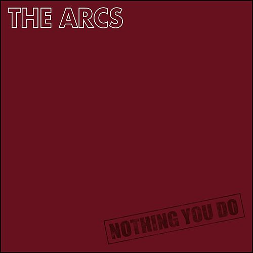 Nothing You Do by The Arcs