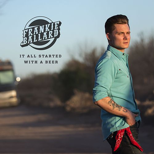 It All Started With A Beer von Frankie Ballard