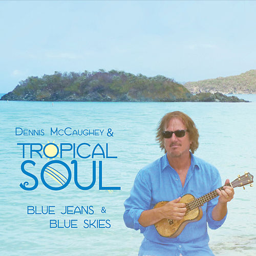 Blue Jeans and Blue Skies by Dennis McCaughey and Tropical Soul
