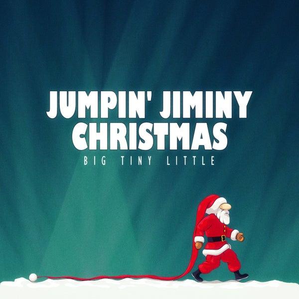 Jiminy Christmas.Jumpin Jiminy Christmas By Big Tiny Little Napster