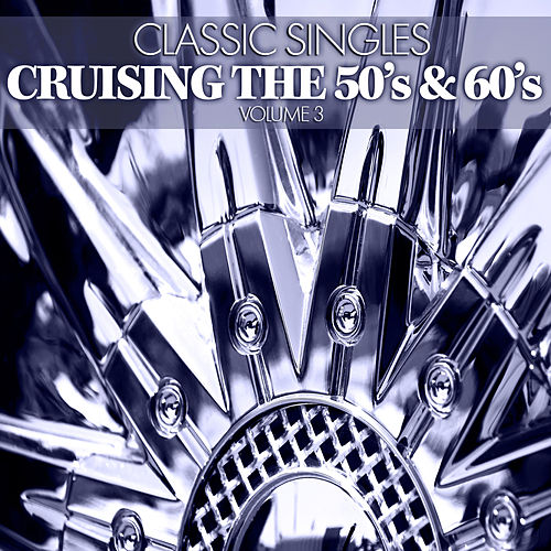 Classic Singles: Cruising the 50's & 60's, Vol. 3 by Various Artists