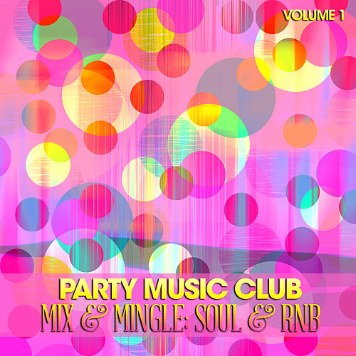 Party Music Club: Mix & Mingle Soul & Rnb, Vol. 1 by Various Artists