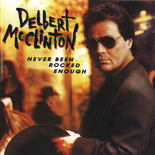 Never Been Rocked Enough by Delbert McClinton