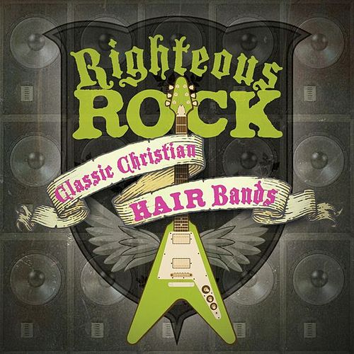 Righteous Rock: Classic Christian Hair Bands by Various Artists