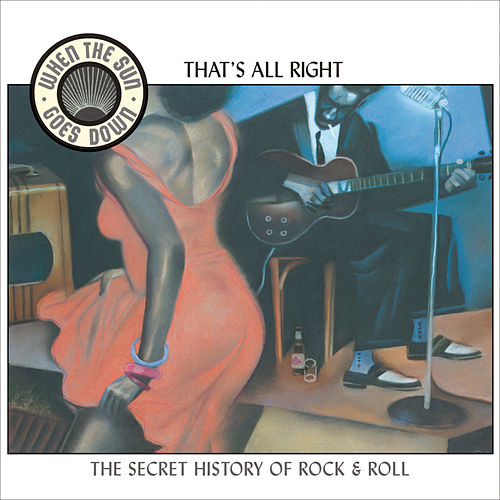 That's All Right (When the Sun Goes Down series) von Various Artists