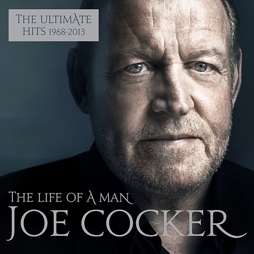 The Life of a Man: The Ultimate Hits 1968-2013 de Joe Cocker