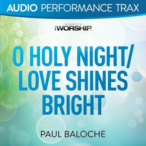 O Holy Night/Love Shines Bright by Paul Baloche