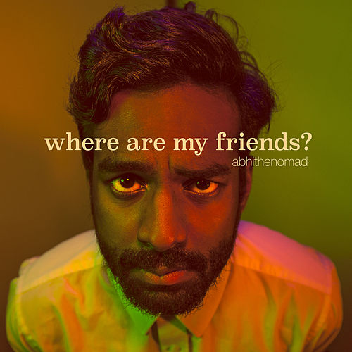 Where Are My Friends? by Abhi The Nomad
